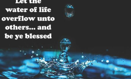 There are aquifers under our feet and in our hearts: How can you bless those around you?